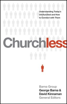 Churchless: Understanding Today's Unchurched and How to Connect with Them - eBook  -     By: George Barna, David Kinnnamon