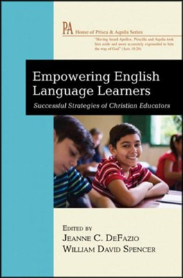 Empowering English Language Learners: Successful Strategies of Christian Educators  -     Edited By: Jeanne C. DeFazio, William David Spencer