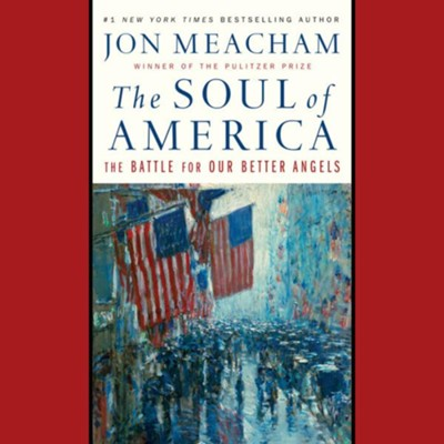 The Soul of America, Audio CD: The Battle for Our Better Angels  -     Narrated By: Fred Sanders     By: Jon Meacham