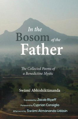 In the Bosom of the Father: The Collected Poems of a Benedictine Mystic  -     By: Swami Abhishiktananda