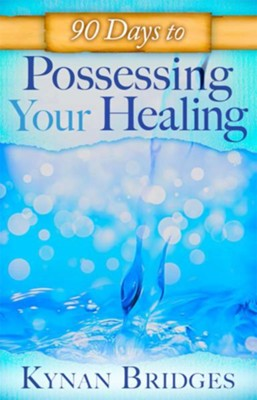 90 Days to Possessing Your Healing - eBook  -     By: Kynan Bridges, Sid Roth