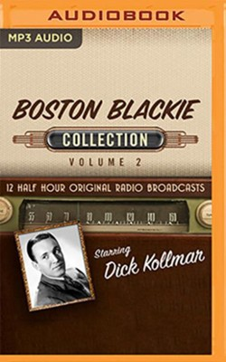 Boston Blackie Collection, Volume 2 - 12 Half-Hour Original Radio Broadcasts (OTR) on MP3-CD  -     By: Black Eye Entertainment & Full Cast