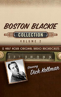 Boston Blackie Collection, Volume 2 - 12 Half-Hour Original Radio Broadcasts (OTR) on CD  -     By: Black Eye Entertainment & Full Cast