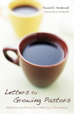 Letters to Growing Pastors: Reflections on Ministry for Coffee-Cup Conversations  -     By: Howard D. Vanderwell