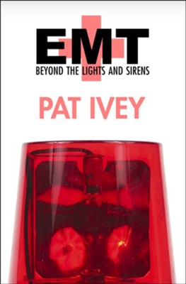 EMT: Beyond the Lights and Sirens - eBook  -     By: Pat Ivey