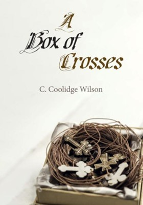 A Box of Crosses  -     By: C. Coolidge Wilson