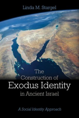 The Construction of Exodus Identity in Ancient Israel: A Social Identity Approach  -     By: Linda M. Stargel