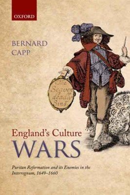 England's Culture Wars: Puritan Reformation and its Enemies in the Interregnum, 1649-1660  -     By: Bernard Capp