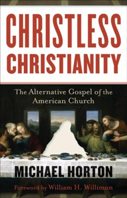 Christless Christianity: The Alternative Gospel of the American Church - eBook  -     By: Michael Horton