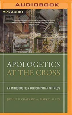 Apologetics at the Cross: An Introduction for Christian Witness - unabridged audiobook on MP3-CD  -     Narrated By: Mark Smeby     By: Joshua D. Chatraw, Mark D. Allen