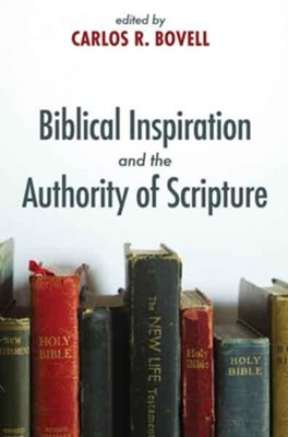 Biblical Inspiration and the Authority of Scripture  -     Edited By: Carlos R. Bovell