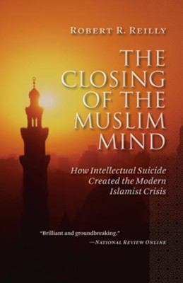 The Closing of the Muslim Mind: How Intellectual Suicide Created the Modern Islamist Crisis / Digital original - eBook  -     By: Robert R. Reilly