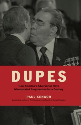 Dupes: How America's Adversaries Have Manipulated Progressives for a Century / Digital original - eBook  -     By: Paul Kengor
