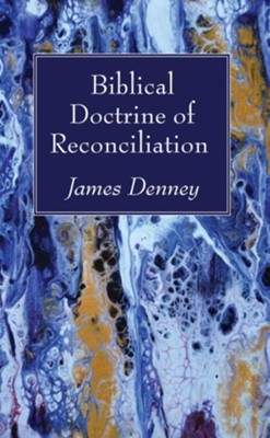 Biblical Doctrine of Reconciliation  -     By: James Denney