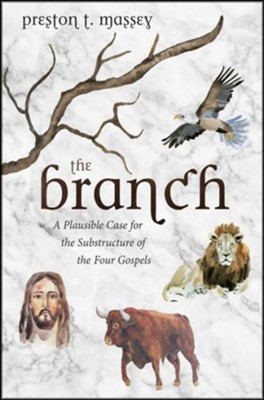 The Branch: A Plausible Case for the Substructure of the Four Gospels  -     By: Preston T. Massey