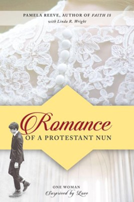 Romance of a Protestant Nun: One Woman Surprised by Love  -     By: Pamela Reeve
