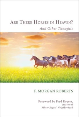 Are There Horses in Heaven?  -     By: F. Morgan Roberts