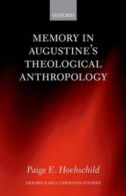 Memory in Augustine's Theological Anthropology  -     By: Paige E. Hochschild