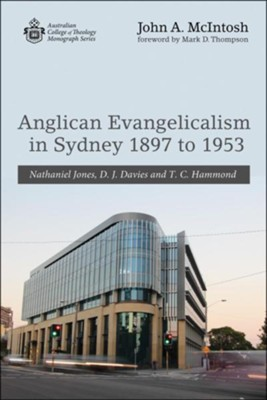 Anglican Evangelicalism in Sydney 1897 to 1953  -     By: John A. McIntosh & Mark D. Thompson