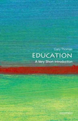 Education: A Very Short Introduction  -     By: Gary Thomas