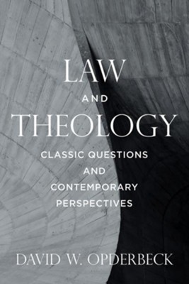 Law and Theology: Classic Questions and Contemporary Perspectives  -     By: David W. Opderbeck