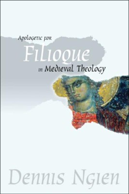 Apologetic for Filioque in Medieval Theology  -     By: Dennis Ngien