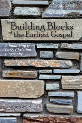 The Building Blocks of the Earliest Gospel: A Road Map to Early Christian Biography  -     By: Arthur J. Bellinzoni