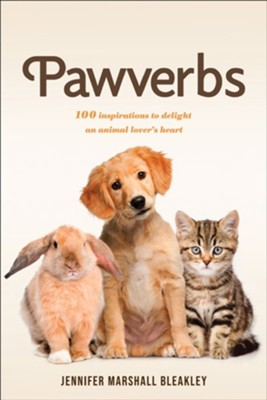 Pawverbs: 100 Inspirations to Delight an Animal Lover's Heart  -     By: Jennifer Marshall Bleakley