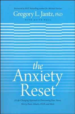 The Anxiety Reset: The New Whole-Person Approach to Overcoming Fear, Stress, Worry, Panic Attacks, OCD, and More  -     By: Gregory L. Jantz Ph.D., Keith Wall
