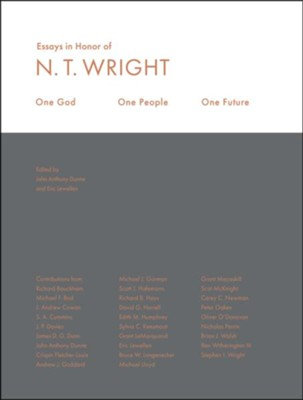 One God, One People, One Future: Essays in Honor of N.T. Wright  -     By: N.T. WRIGHT