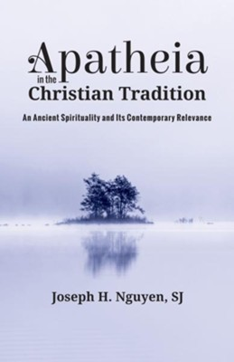 Apatheia in the Christian Tradition: An Ancient Spirituality and Its Contemporary Relevance  -     By: Joseph H. Nguyen