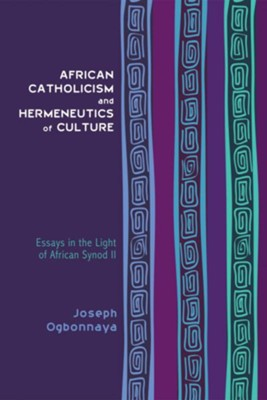 African Catholicism and Hermeneutics of Culture  -     By: Joseph Ogbonnaya