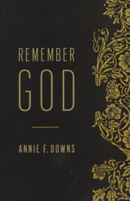 Remember God: How to Ruthlessly Believe in an Incredibly Kind God - By: Annie F. Downs