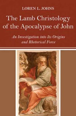 The Lamb Christology of the Apocalypse of John: An Investigation Into Its Origins and Rhetorical Force  -     By: Loren L. Johns