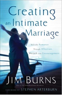 Creating an Intimate Marriage: Rekindle Romance Through Affection, Warmth and Encouragement - eBook  -     By: Jim Burns