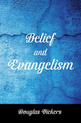 Belief and Evangelism  -     By: Douglas Vickers
