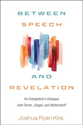 Between Speech and Revelation: An Evangelical's Dialogue with Farrer, Jungel, and Wolterstorff  -     By: Joshua Ryan Kira
