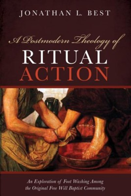 A Postmodern Theology of Ritual Action  -     By: Jonathan L. Best