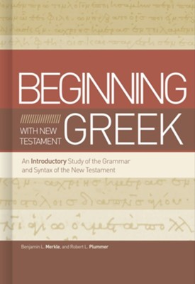Beginning with New Testament Greek: An Introductory  Study of the Grammar and Syntax of the New Testament  -     By: Benjamin L. Merkle, Robert L. Plummer