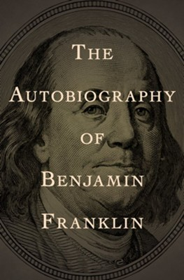 The Autobiography Of Benjamin Franklin Ebook