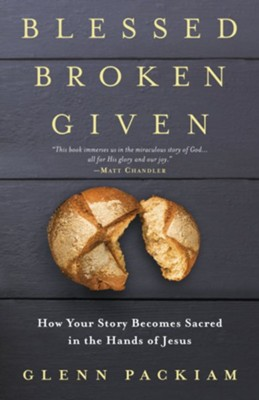 Blessed Broken Given: How Your Story Becomes Sacred in the Hands of Jesus  -     By: Glenn Packiam