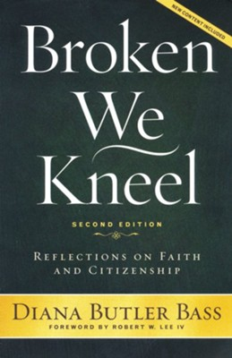 Broken We Kneel: Reflections on Faith and Citizenship  -     By: Diana Butler Bass