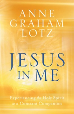 Jesus in Me: Experiencing the Holy Spirit as a Constant Companion   -     By: Anne Graham Lotz