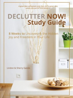 Declutter Now! Study Guide: 8 Weeks to Uncovering the Hidden Joy and Freedom in Your Life - eBook  -     By: Lindon Gareis, Sherry Gareis