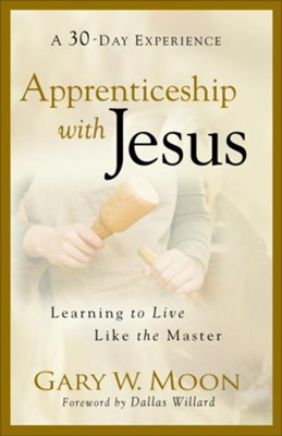 Apprenticeship with Jesus: Learning to Live Like the Master - eBook  -     By: Gary W. Moon