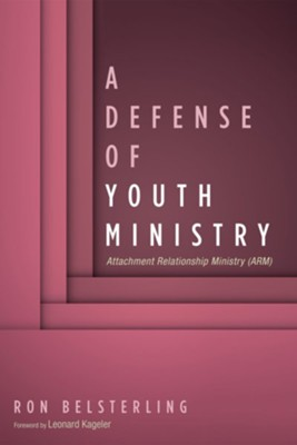 A Defense of Youth Ministry  -     By: Ron Belsterling