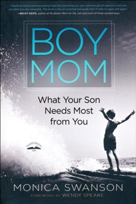 Boy Mom: What Your Son Needs Most from You  -     By: Monica Swanson