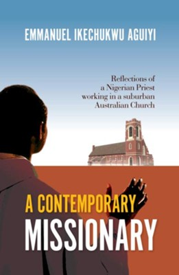 A Contemporary Missionary  -     By: Emmanuel Ikechukwu Aguiyi