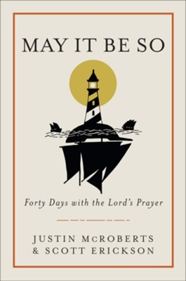 May It Be So: Forty Days with the Lord's Prayer  -     By: Justin McRoberts, Scott Erickson