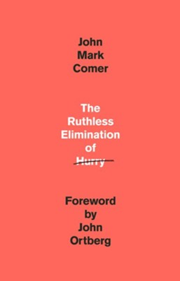 The Ruthless Elimination of Hurry: How to Stay Emotionally Healthy and Spiritually Alive in the Chaos of the Modern  World  -     By: John Mark Comer